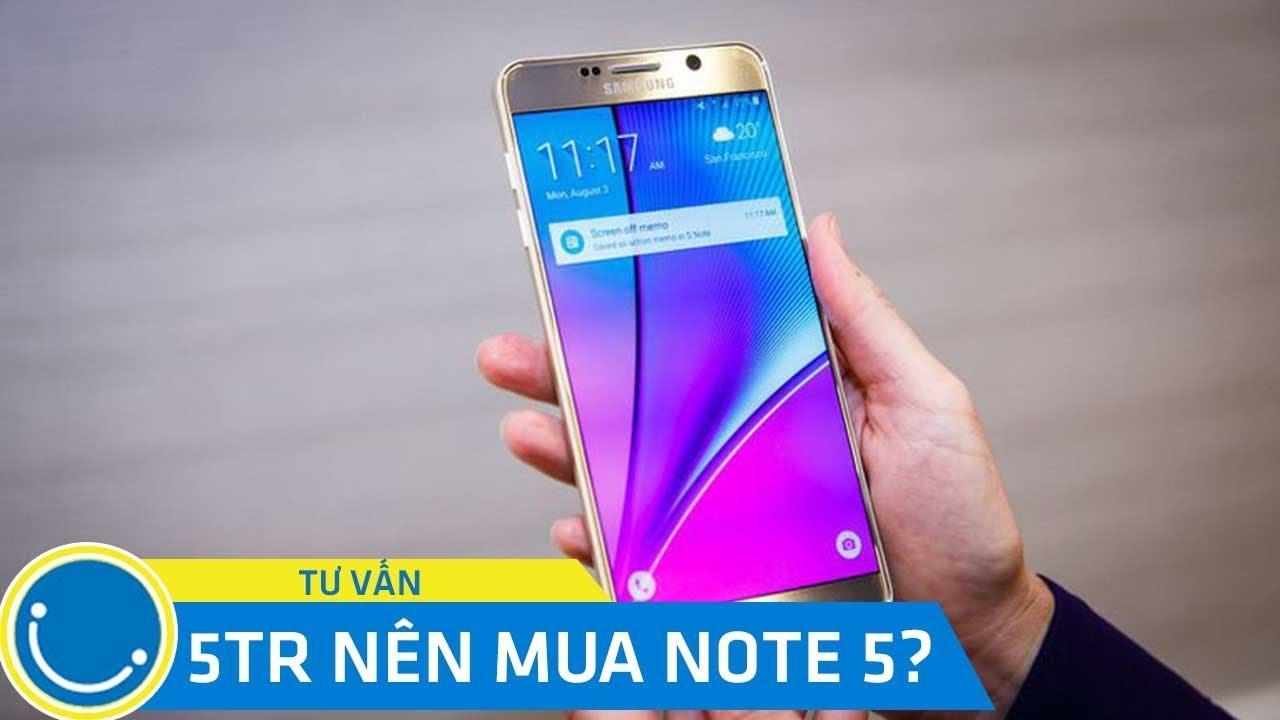 Đừng mua Samsung Galaxy Note 5 khi chưa xem Video này. 5tr nên mua note 5?