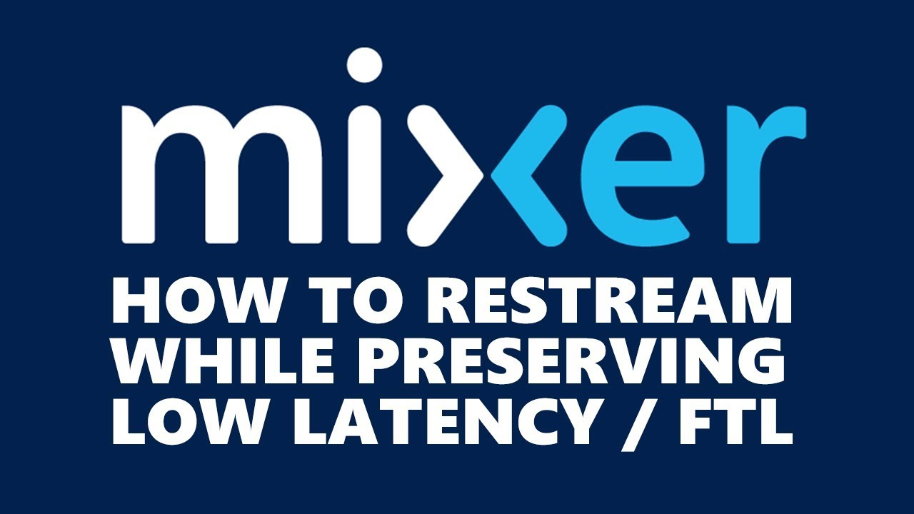 Mixer Low Latency RESTREAMING w/ OBS FTL!