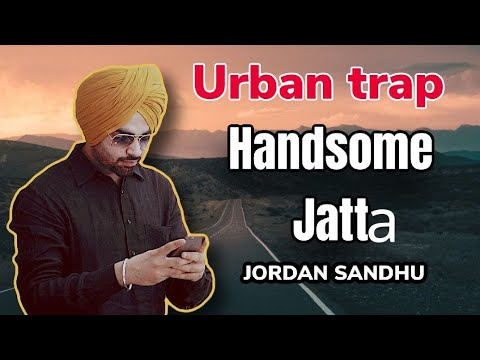 HANDSOME JATTA || JORDAN SANDHU || DHOL MIX REMIX || URBAN TRAP
