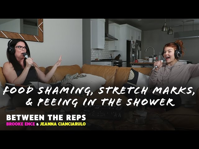 BTR EP79 Food Shaming, Stretch Marks, And Peeing InThe Shower