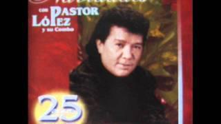 Lloro y lloro - Pastor Lopez