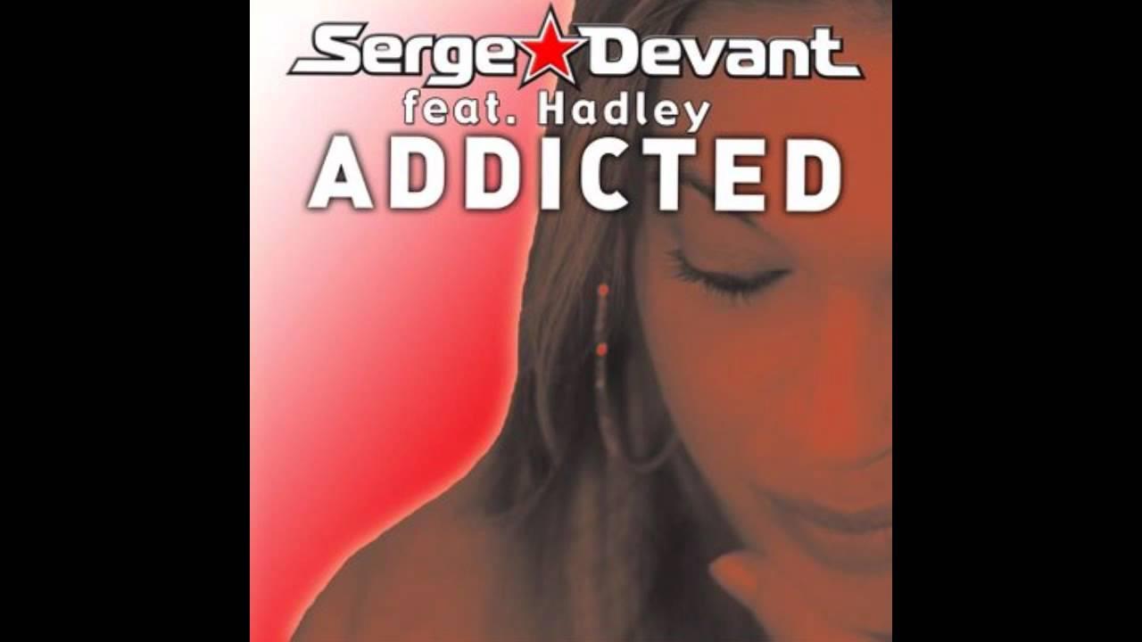 SERGE DEVANT HADLEY ADDICTED СКАЧАТЬ БЕСПЛАТНО