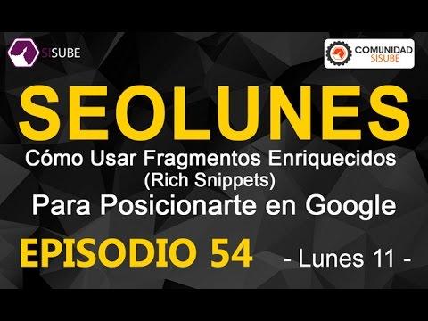 SEOLunes Episodio 54 - Cómo Usar Fragmentos Enriquecidos (Rich Snippets) Para Posicionarte en Google