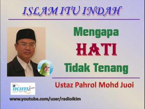 Ustaz Pahrol Mohd Juoi - Mengapa HATI Tidak Tenang