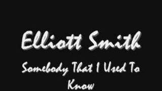 Watch Elliott Smith Somebody That I Used To Know video