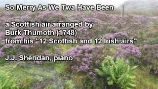So Merry As We Twa Have Been (a Scottish air arr. by Burk Thumoth - J.J. Sheridan, piano