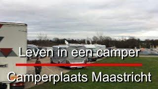 Leven in een camper 533, Camperplaats Maastricht