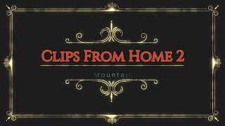 Clips From Home 2