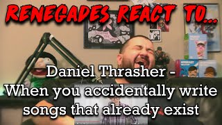 Renegades React to... @Daniel Thrasher - When you accidentally write songs that already exist