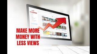 How to Make More Money on YouTube with Less Views