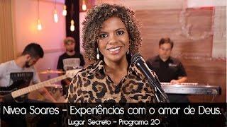 Nivea Soares - Experiências com o amor de Deus.  PGM 20
