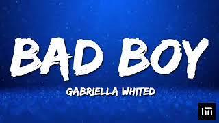 Download Gabriella Whited | Bad Boy |Lyrics