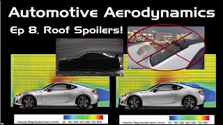 Automotive Aerodynamics Ep. 8: Roof Spoilers!