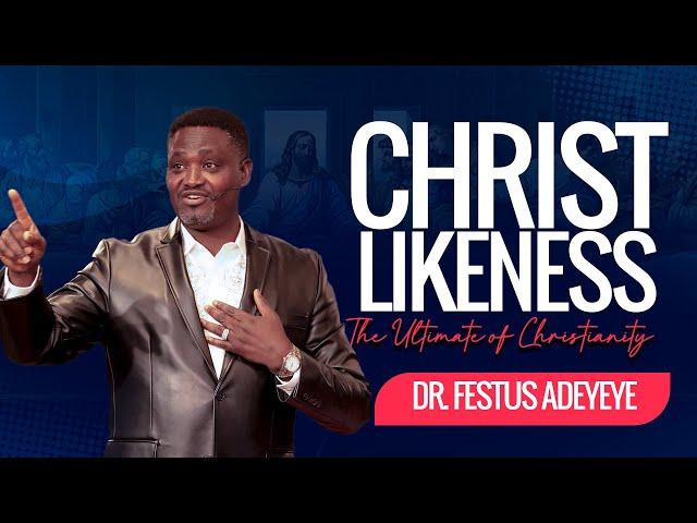 Christlikeness: The Ultimate of Christianity | Dr. Festus Adeyeye | ALCC Winners House