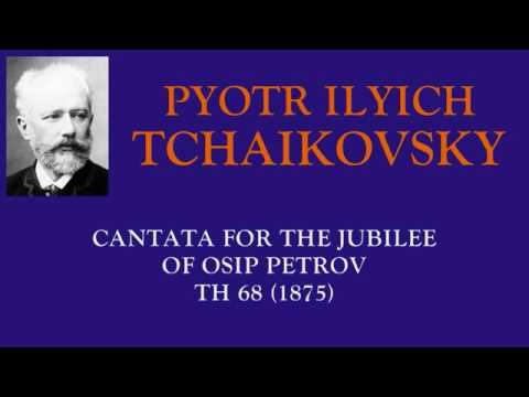Tchaikovsky : Cantata for the Jubilee of Osip Petrov for soprano, chorus and orchestra (1875)