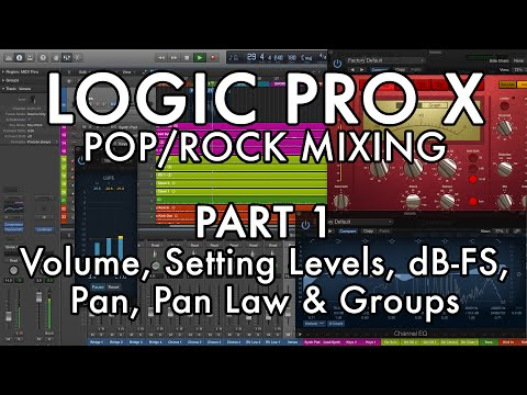 Logic Pro X - Pop/Rock Mixing - PART 1 - Volume, Setting Levels, dB-FS, Pan, Pan Law & Groups