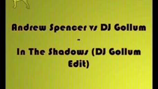 Andrew Spencer vs Dj Gollum - In The Shadows (Dj Gollum Edit)