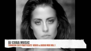 BEST OF (TÜRKCE POP) TURKISH 2017 VIDEO MIX SESSION PARTYCUTZ VIDEO & AUDIO MIX DJ COBA MUSIC VOL.1