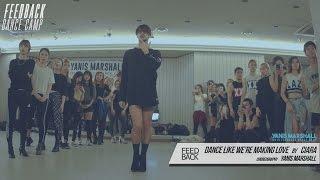 YANIS MARSHALL WORKSHOP | DANCE LIKE WE'RE MAKING LOVE -CIARA | FEEDBACK DANCE CAMP