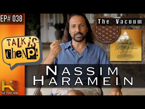 TALK IS CHEAP [Ep038] Nassim Haramein (The Vacuum)