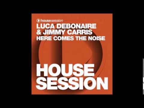 Jimmy Carris, Luca Debonaire - Here Comes The Noise (Original Mix)