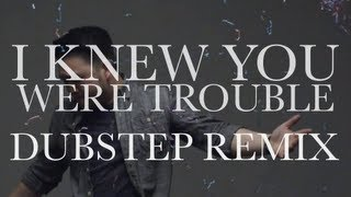 I Knew You Were Trouble (DUBSTEP REMAKE) - OFFICIAL MUSIC VIDEO