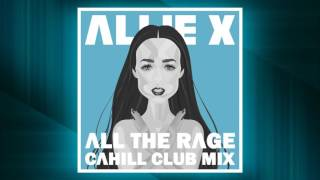Allie X All The Rage Cahill Club Mix