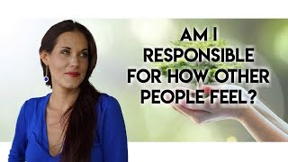 Am I Responsible For How Other People Feel? - Teal Swan Video