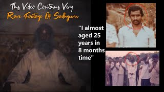 "Sadhguru Old Rare video- ""I aged almost 25 years in 8 months time, was about to die"""