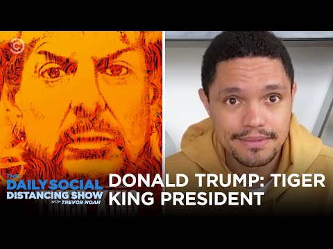 Donald Trump: Tiger King President | The Daily Social Distancing Show