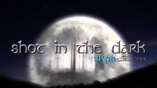 Shot in the Dark - SlyphStorm (ElectroFlail)