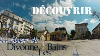 DECOUVERTE de Divonne les Bains et ses alentours ( Lac Léman)