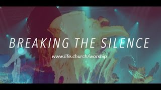 Life.Church Worship: Breaking the Silence - Through the Savior's Love