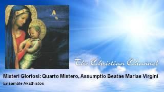 Ensamble Akathistos - Misteri Gloriosi: Quarto Mistero, Assumptio Beatae Mariae Virgini
