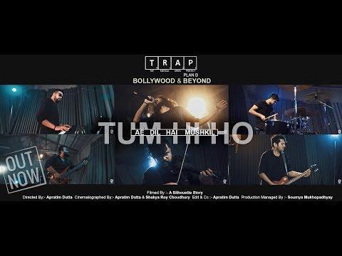 TUM HI HO || AE DIL HAI MUSHKIL (mashup) || The Radical Array Project -T.R.A.P [plan B] || 2018