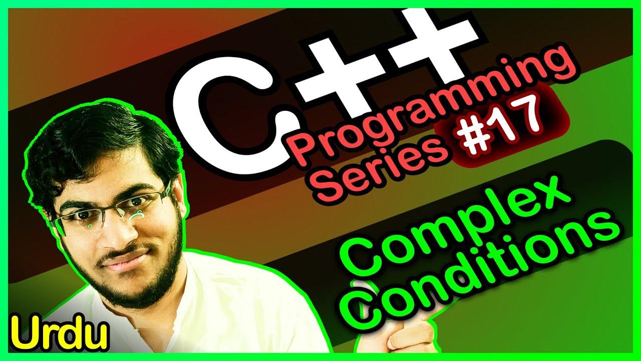 C++ Programming Series #17: Complex Conditions (Conditional Statements, 7/7) - Urdu/اردو