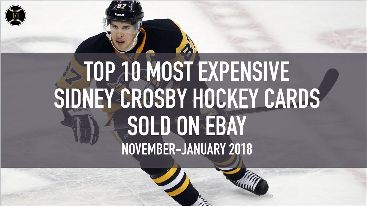 Top 10 Most Expensive Sidney Crosby Hockey Cards Sold On Ebay November January 2018