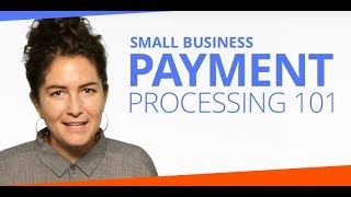 Small Business Payment Processing 101