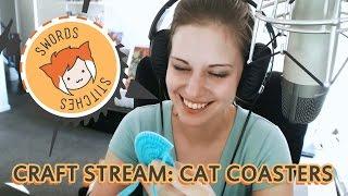 CAT COASTERS! [Swords & Stitches Stream]