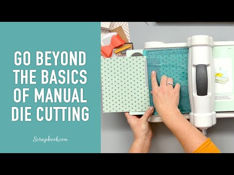 Go Beyond The Basics Of Manual Die Cutting With Carissa Wiley