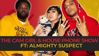 THE CAM GIRL vs. HOUSE PHONE SHOW EP. 2 FEAT. ALMIGHTY SUSPECT