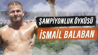 İsmail Balaban'ın Şampiyonluk Öyküsü   669.