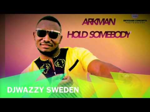Arkman - Hold SomeBody(djwazzy sweden)