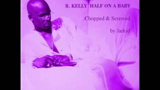 R. Kelly - Half On A Baby (Chopped & Screwed by Jarkid)