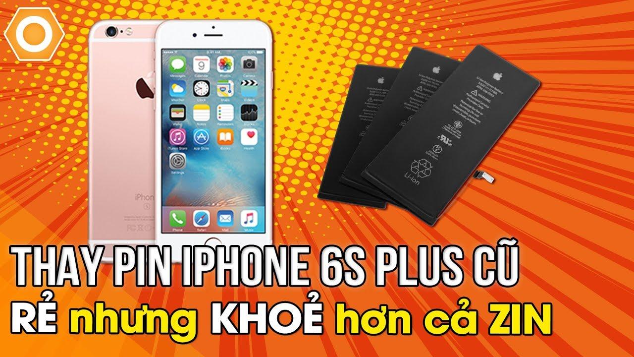 Thay pin mới cho iPhone 6s Plus cũ: Rẻ nhưng khoẻ hơn cả pin zin