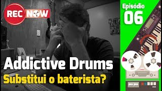 Addictive Drums substitui o baterista? | Rec Now – Episódio 6