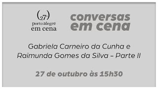 Conversas em Cena: Gabriela Carneiro da Cunha e Raimunda Gomes da Silva | 27º Porto Alegre em Cena
