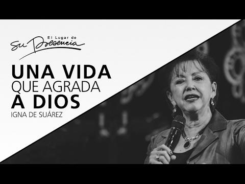 Una vida que agrada a Dios - Igna de Suárez - 4 Febrero 2017