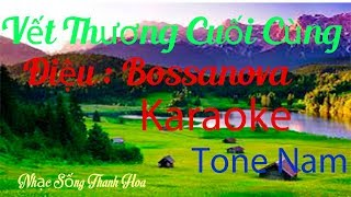 [KARAOKE] Vết Thương Cuối Cùng || Tone Nam || Bossanova Beat mới 2018