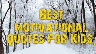 Best motivational quotes for kids. motivational quotes for children. inspirational words for kids.